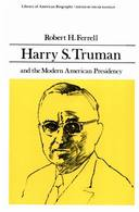 HARRY S TRUMAN AND THE MODERN AMERICAN PRESIDENCY