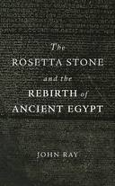 THE ROSETTA STONE AND THE REBIRTH OF ANCIENT