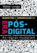 MARKETING E COMUNICAÇAO NA ERA POS-DIGITAL