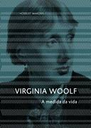 VIRGINIA WOOLF - A MEDIDA DA VIDA