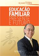 EDUCAÇAO FAMILIAR - PRESENTE E FUTURO
