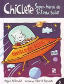CHICLETE - SUPER-HEROI DO SISTEMA SOLAR