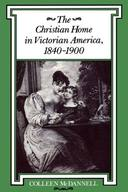 CHRISTIAN HOME IN VICTORIAN AMERICA, 1840-1900
