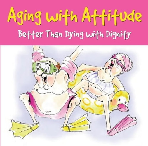 aging-with-attitude-better-than-dying-with