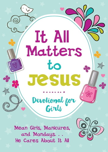 it-all-matters-to-jesus-devotional-for-girls