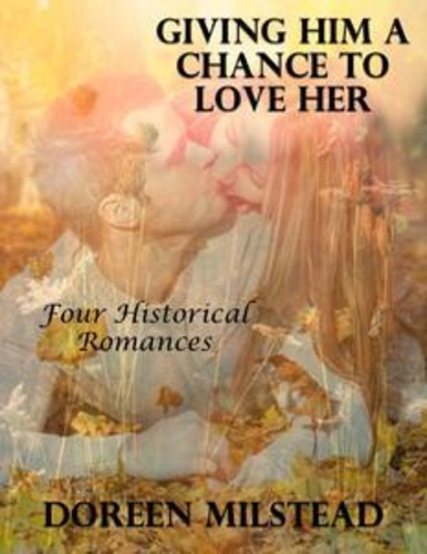 giving-him-a-chance-to-love-her-four-historical