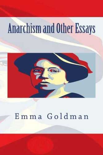 anarchism and other essays quotes Anarchism and other essays: excerpts from trial and speeches of alexander berkman and emma goldman mother earth publishing association, new york.