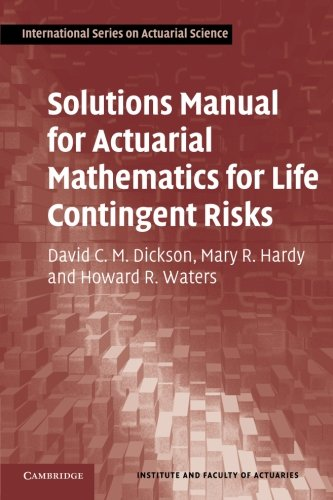 SOLUTIONS MANUAL FOR ACTUARIAL MATHEMATICS FOR