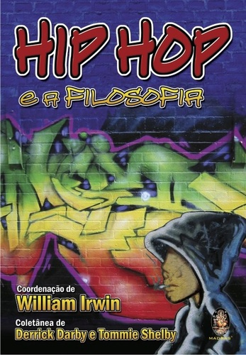 Hip Hop e a Filosofia - William Irwin