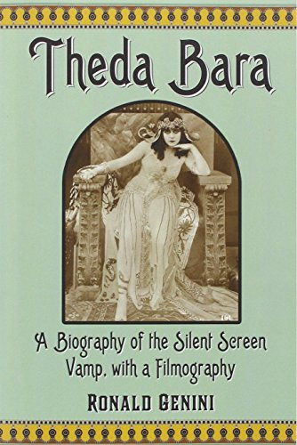 Theda Bara: A Biography of the Silent Screen Vamp, with a Filmography