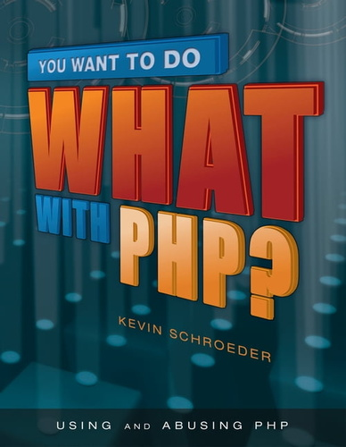 you-want-to-do-what-with-php