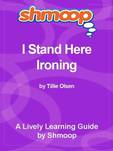i stand here ironing by tillie olsen