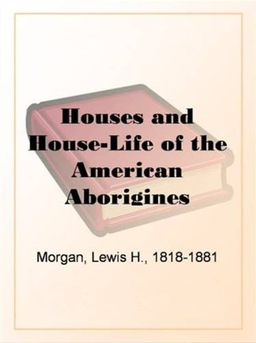 houses-house-life-of-the-american-aborigines