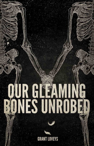our-gleaming-bones-unrobed