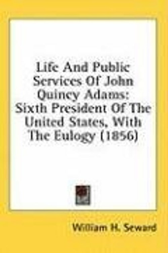 life-public-services-of-john-quincy-adams