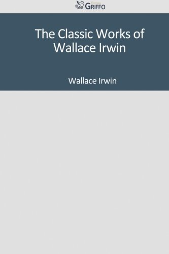 classic works of wallace irwin, the