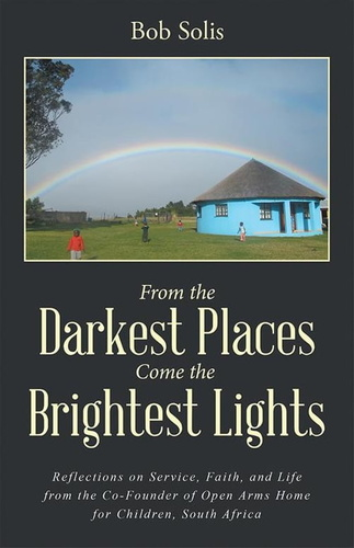 from the darkest places come the brightest lights